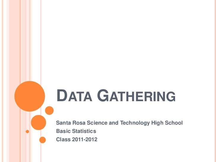 DATA GATHERINGSanta Rosa Science and Technology High SchoolBasic StatisticsClass 2011-2012