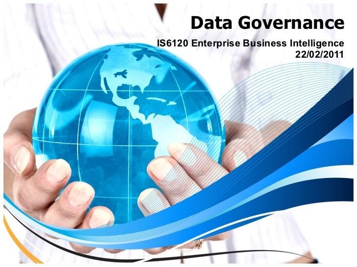 Data Governance IS6120 Enterprise Business Intelligence 22/02/2011