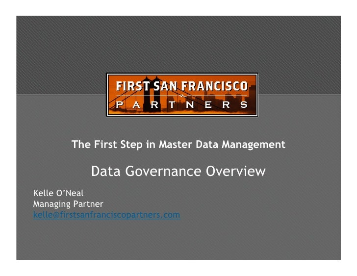 The First Step in Master Data Management               Data Governance Overview Kelle O'Neal Managing Partner kelle@firsts...
