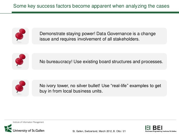 Some key success factors become apparent when analyzing the cases          Demonstrate staying power! Data Governance is a...