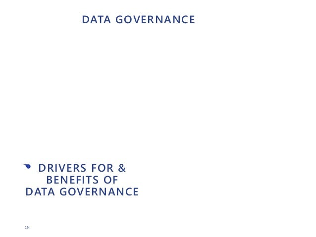 15 DATA GOVERNANCE • DRIVERS FOR & BENEFITS OF DATA GOVERNANCE