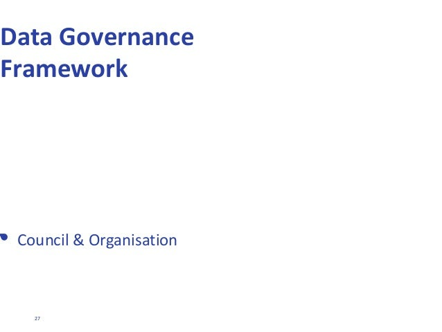27 Data Governance Framework • Council & Organisation