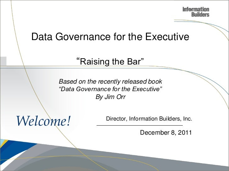 """Data Governance for the Executive             """"Raising the Bar""""       Based on the recently released book       """"Data Gove..."""