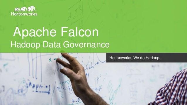 Page1 © Hortonworks Inc. 2011 – 2014. All Rights Reserved Apache Falcon Hadoop Data Governance Hortonworks. We do Hadoop.