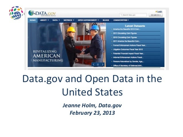 Data.gov and Open Data in the        United States        Jeanne Holm, Data.gov           February 23, 2013