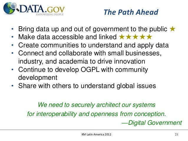 The Path Ahead• Bring data up and out of government to the public ★• Make data accessible and linked ★★★★★• Create communi...