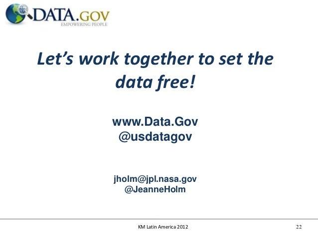 Let's work together to set the          data free!         www.Data.Gov          @usdatagov         jholm@jpl.nasa.gov    ...