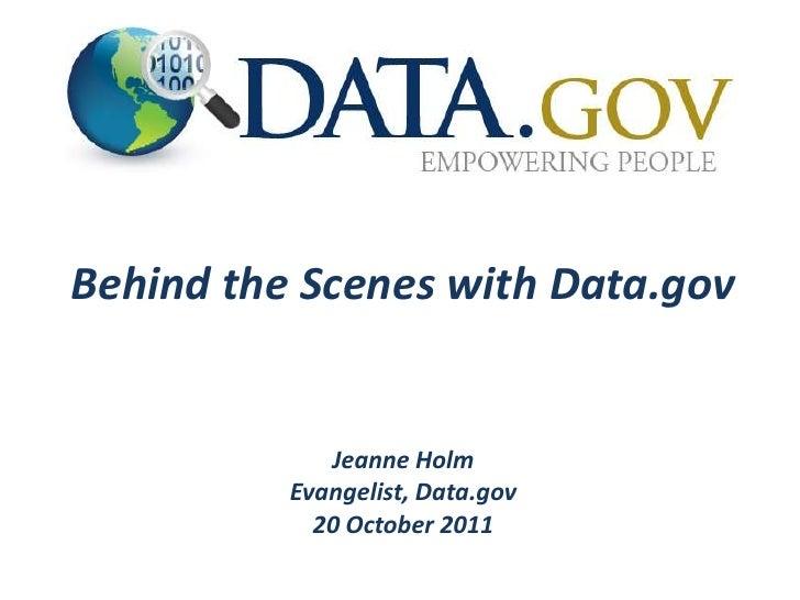 Behind the Scenes with Data.gov             Jeanne Holm          Evangelist, Data.gov            20 October 2011