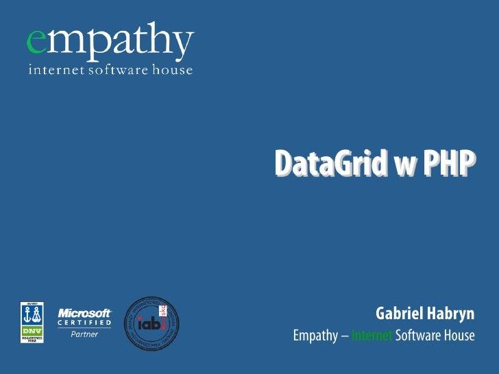 DataGrid w PHP                Gabriel Habryn Empathy – Internet Software House