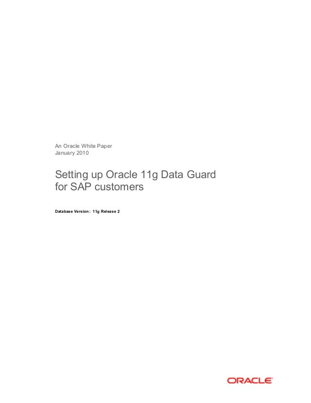 An Oracle White Paper January 2010 Setting up Oracle 11g Data Guard for SAP customers Database Version: 11g Release 2