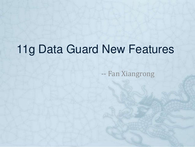 11g Data Guard New Features -- Fan Xiangrong