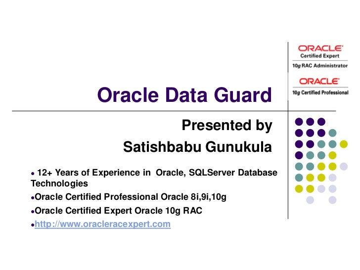 Oracle Data Guard                               Presented by                       Satishbabu Gunukula12+ Years of Experi...