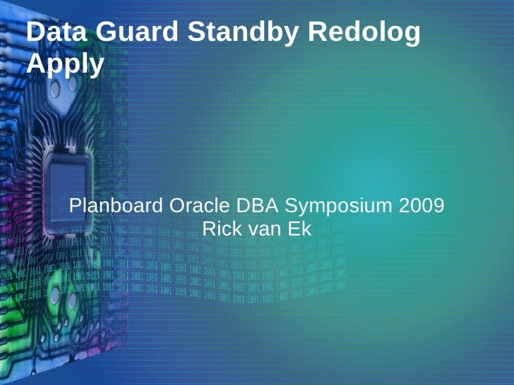 Data Guard Standby Redolog Apply      Planboard Oracle DBA Symposium 2009                Rick van Ek