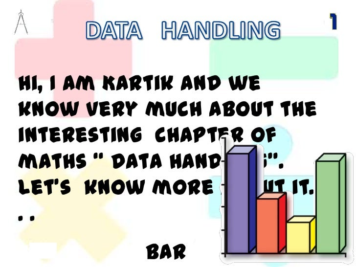 """DATA   HANDLING<br />Hi, I am Kartik and we know very much about the interesting  chapter of maths """" Data Handling"""". <br /..."""