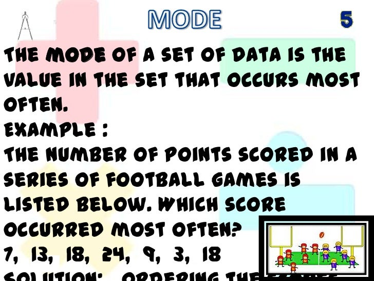 MODE<br />The mode of a set of data is the value in the set that occurs most often. <br />Example :<br />The number of po...