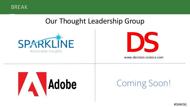 BREAK Our	   Thought	   Leadership	   Group www.decision-­‐science.com Coming Soon! #DAWSG