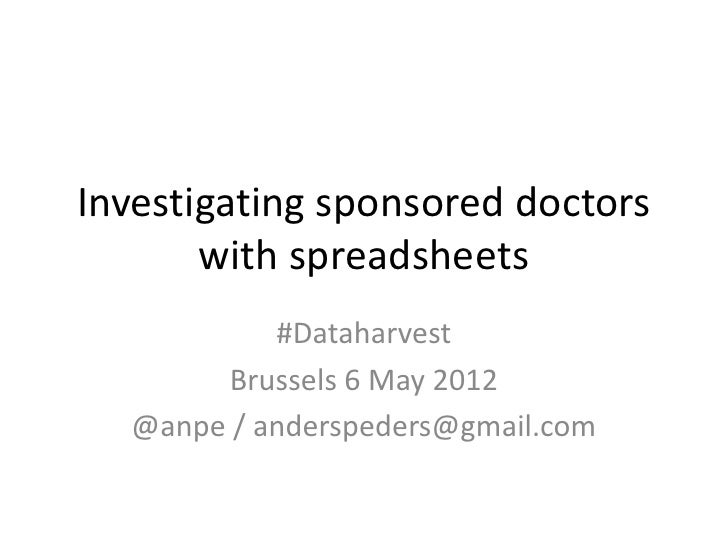 Investigating sponsored doctors       with spreadsheets           #Dataharvest        Brussels 6 May 2012  @anpe / andersp...