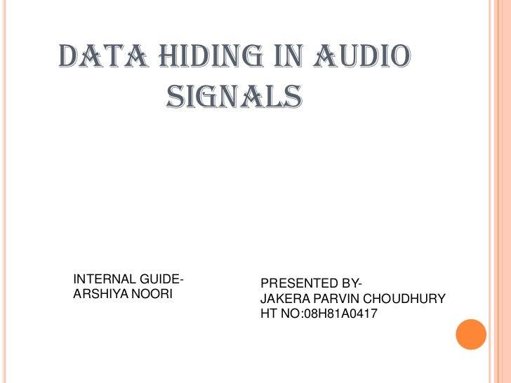 DATA HIDING IN AUDIO     SIGNALSINTERNAL GUIDE-   PRESENTED BY-ARSHIYA NOORI     JAKERA PARVIN CHOUDHURY                  ...
