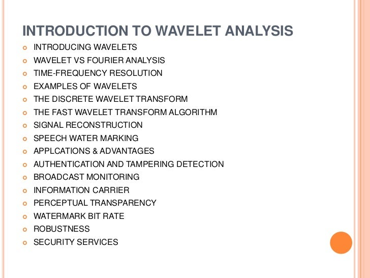 INTRODUCTION TO WAVELET ANALYSIS   INTRODUCING WAVELETS   WAVELET VS FOURIER ANALYSIS   TIME-FREQUENCY RESOLUTION   EX...