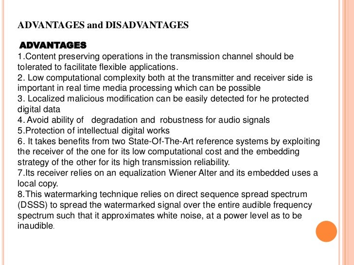 ADVANTAGES and DISADVANTAGES ADVANTAGES1.Content preserving operations in the transmission channel should betolerated to f...