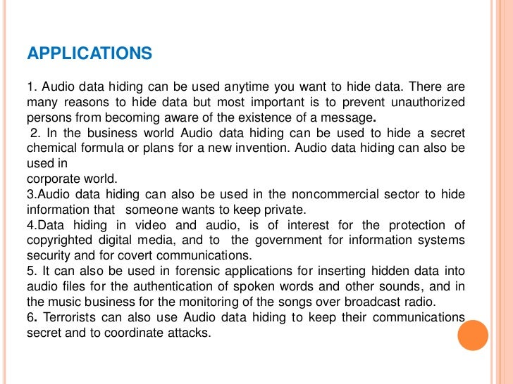 APPLICATIONS1. Audio data hiding can be used anytime you want to hide data. There aremany reasons to hide data but most im...