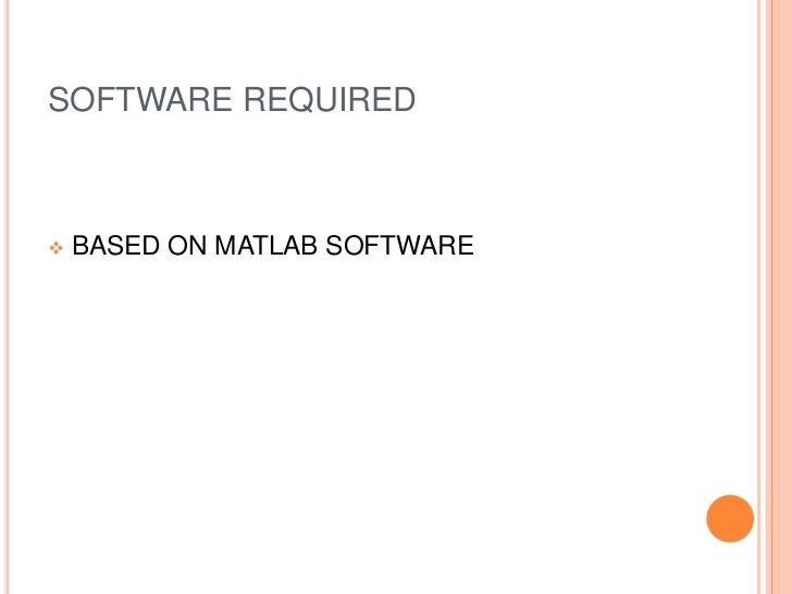 SOFTWARE REQUIRED   BASED ON MATLAB SOFTWARE