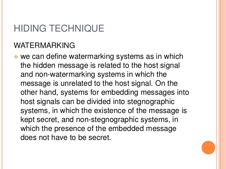 HIDING TECHNIQUEWATERMARKING we can define watermarking systems as in which  the hidden message is related to the host si...