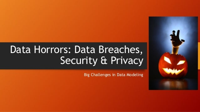 Data Horrors: Data Breaches, Security & Privacy  Big Challenges in Data Modeling