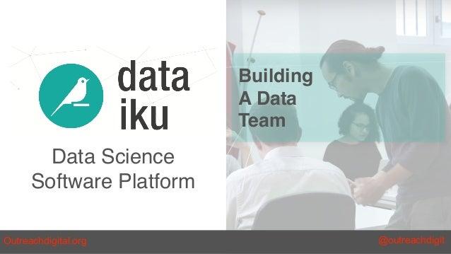 Data Science Software Platform Building A Data Team Outreachdigital.org @outreachdigit