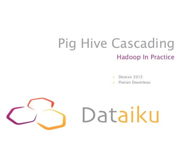 Pig Hive Cascading              Hadoop In Practice        }   Devoxx 2013        }   Florian Douetteau