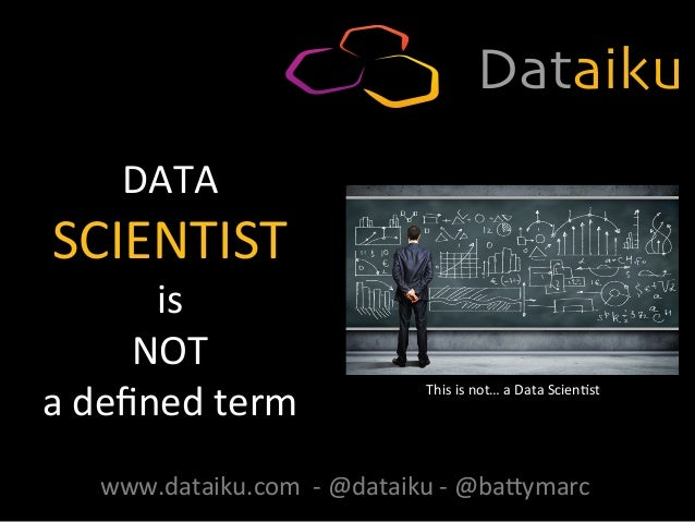 DATA	    SCIENTIST	    is	   	    NOT	    a	   defined	   term	    This	   is	   not…	   a	   Data	   Scien9st	   	    www....