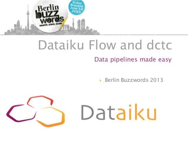 Dataiku Flow and dctcData pipelines made easy Berlin Buzzwords 2013