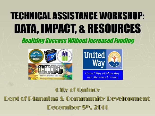 TECHNICAL ASSISTANCE WORKSHOP:  DATA, IMPACT, & RESOURCES Realizing Success Without Increased Funding  United Way of Mass ...