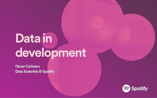 Datain development Oscar Carlsson Data Scientist @ Spotify