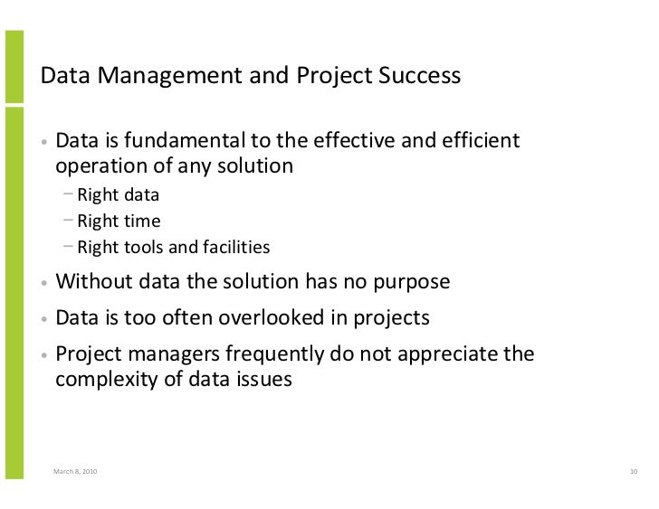 Data Management and Project Success  •   Data is fundamental to the effective and efficient     operation of any solution ...