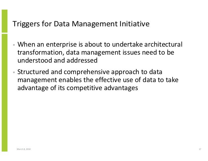 Triggers for Data Management Initiative  •   When an enterprise is about to undertake architectural     transformation, da...