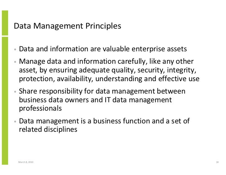 Data Management Principles  •   Data and information are valuable enterprise assets •   Manage data and information carefu...