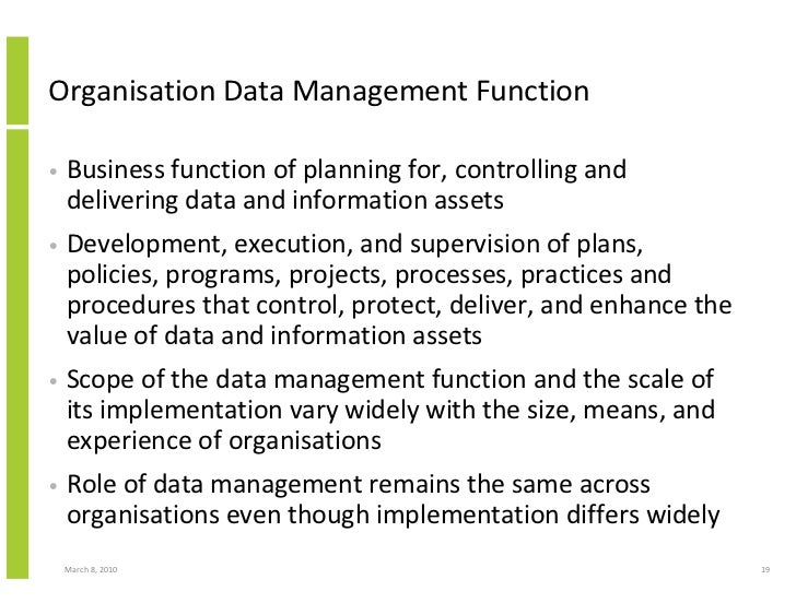 Organisation Data Management Function  •   Business function of planning for, controlling and     delivering data and info...