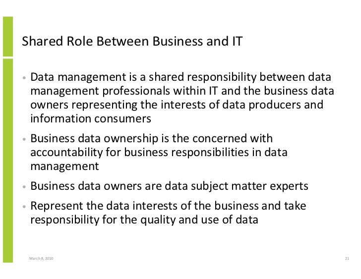 Shared Role Between Business and IT  •   Data management is a shared responsibility between data     management profession...