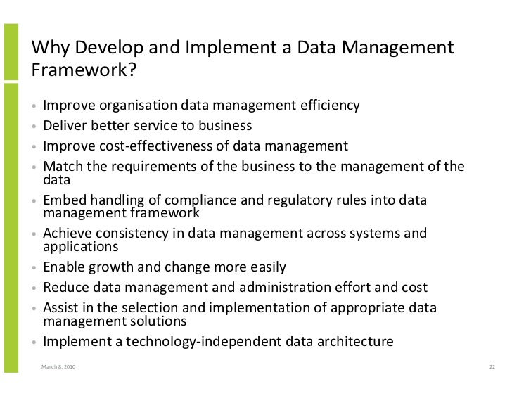 Why Develop and Implement a Data Management Framework? •   Improve organisation data management efficiency •   Deliver bet...