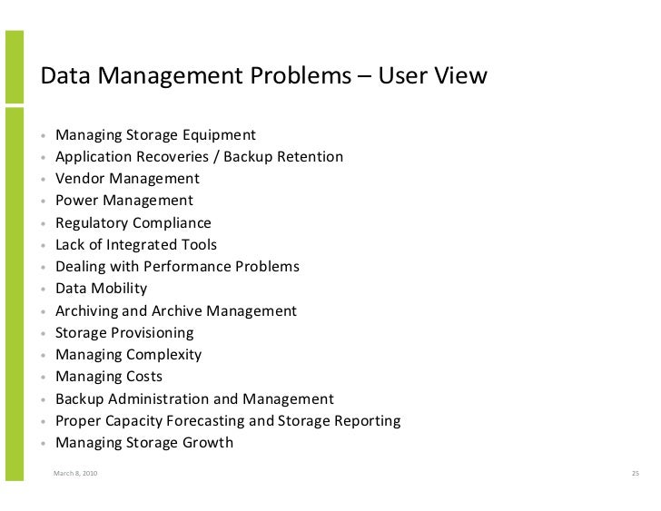 Data Management Problems – User View  •   Managing Storage Equipment •   Application Recoveries / Backup Retention •   Ven...