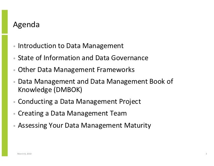 Agenda  •   Introduction to Data Management •   State of Information and Data Governance •   Other Data Management Framewo...