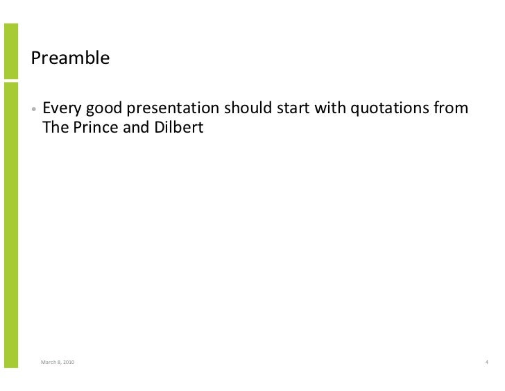 Preamble  •   Every good presentation should start with quotations from     The Prince and Dilbert         March 8, 2010  ...