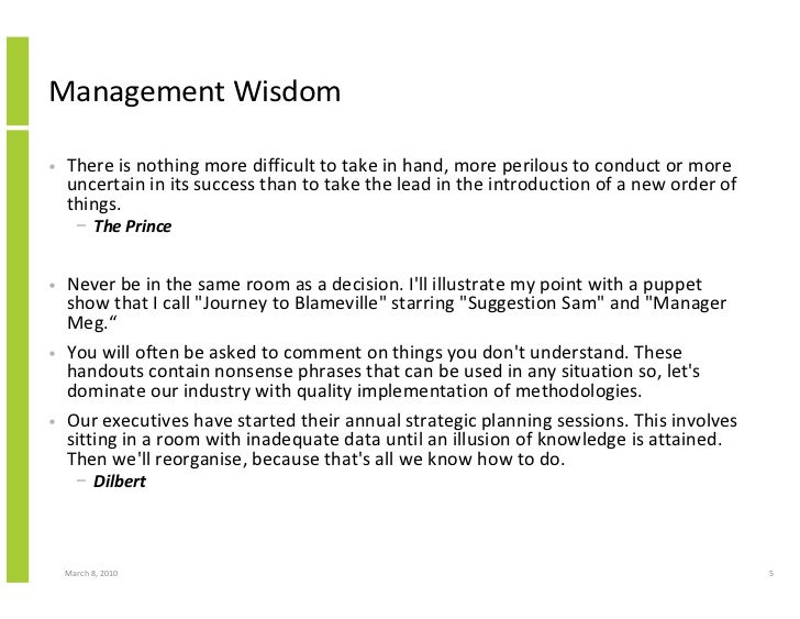 Management Wisdom  •   There is nothing more difficult to take in hand, more perilous to conduct or more     uncertain in ...