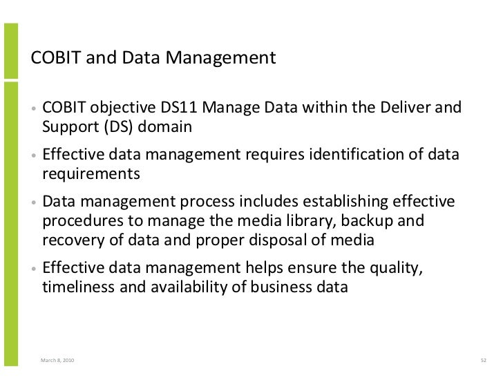 COBIT and Data Management  •   COBIT objective DS11 Manage Data within the Deliver and     Support (DS) domain •   Effecti...