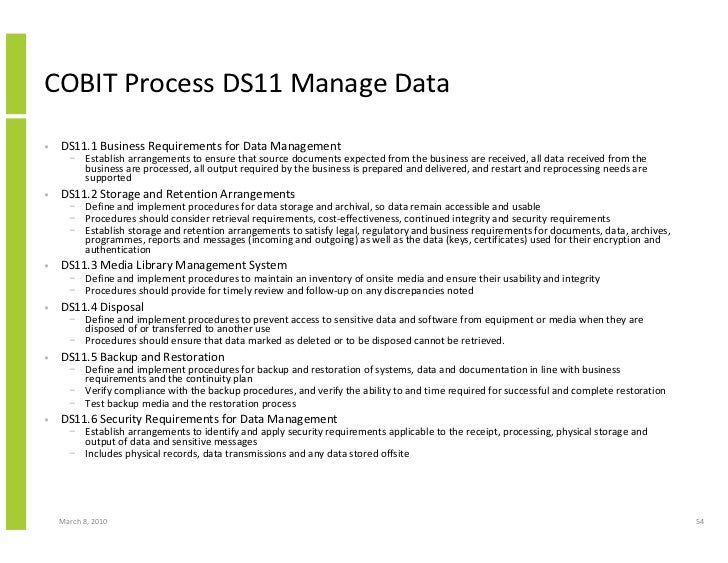 COBIT Process DS11 Manage Data •   DS11.1 Business Requirements for Data Management       − Establish arrangements to ensu...