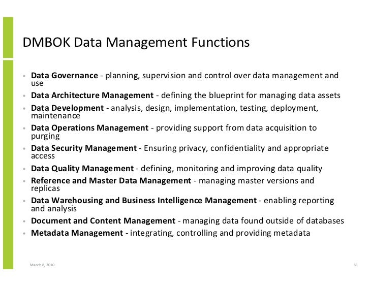 DMBOK Data Management Functions  •   Data Governance - planning, supervision and control over data management and     use ...