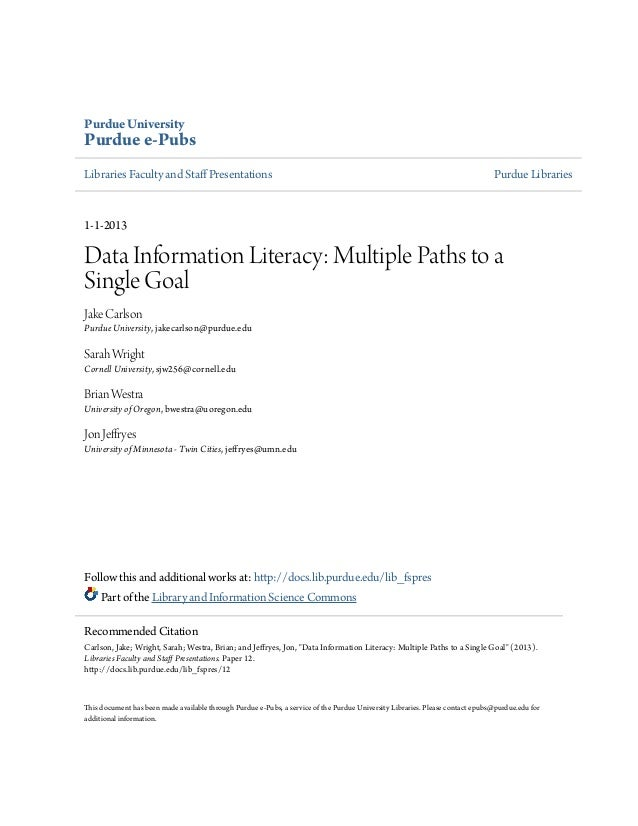 Purdue UniversityPurdue e-PubsLibraries Faculty and Staff Presentations Purdue Libraries1-1-2013Data Information Literacy:...