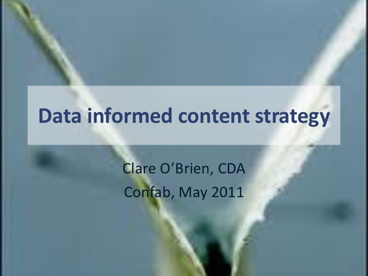 Data informed content strategy        Clare O'Brien, CDA        Confab, May 2011                                 1
