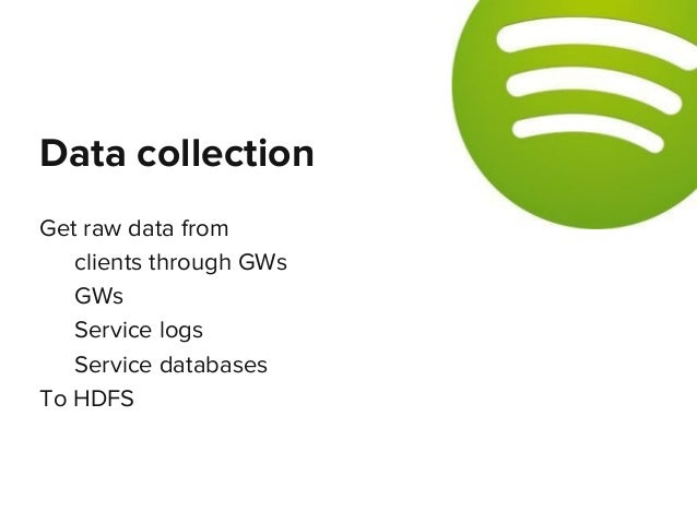 Get raw data from clients through GWs GWs Service logs Service databases To HDFS Data collection